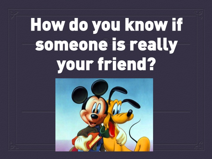 How Do You Know If Someone Is Really Your Friend -6779
