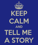 keep-calm-and-tell-me-a-story-7