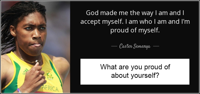quote-god-made-me-the-way-i-am-and-i-accept-myself-i-am-who-i-am-and-i-m-proud-of-myself-caster-semenya-64-28-03 copy